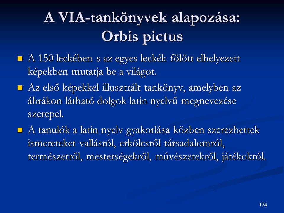 174 A VIA-tankönyvek alapozása: Orbis pictus  A 150 leckében s az egyes leckék fölött elhelyezett képekben mutatja be a világot.  Az első képekkel i