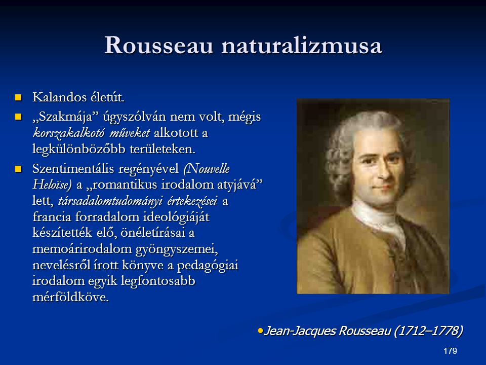 """179 Rousseau naturalizmusa  Kalandos életút.  """"Szakmája"""" úgyszólván nem volt, mégis korszakalkotó műveket alkotott a legkülönbözőbb területeken.  S"""