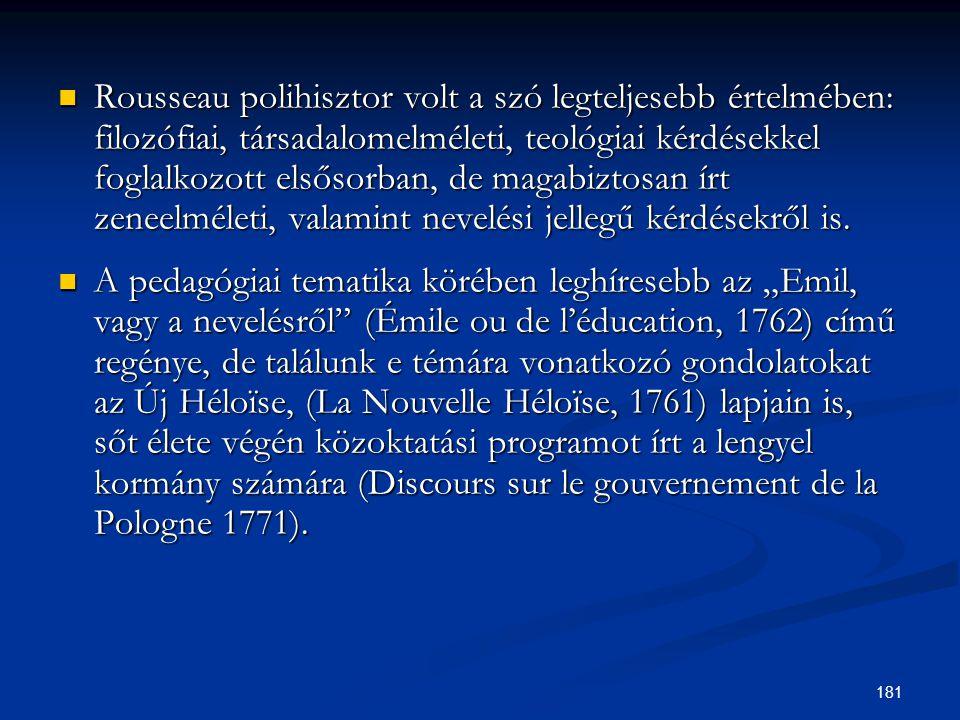 181  Rousseau polihisztor volt a szó legteljesebb értelmében: filozófiai, társadalomelméleti, teológiai kérdésekkel foglalkozott elsősorban, de magab