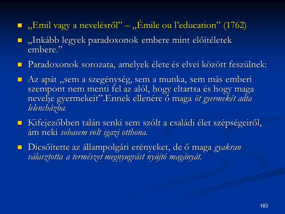 """183  """"Emil vagy a nevelésről"""" – """"Émile ou l'education"""" (1762)  """"Inkább legyek paradoxonok embere mint előítéletek embere.""""  Paradoxonok sorozata, a"""