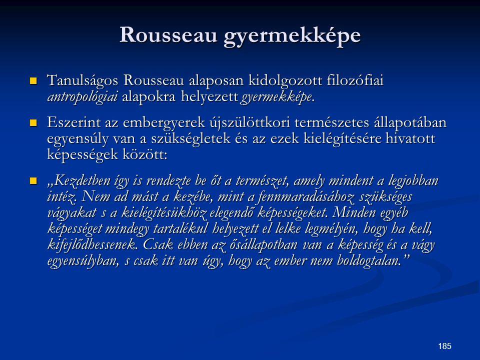 185  Tanulságos Rousseau alaposan kidolgozott filozófiai antropológiai alapokra helyezett gyermekképe.  Eszerint az embergyerek újszülöttkori termés