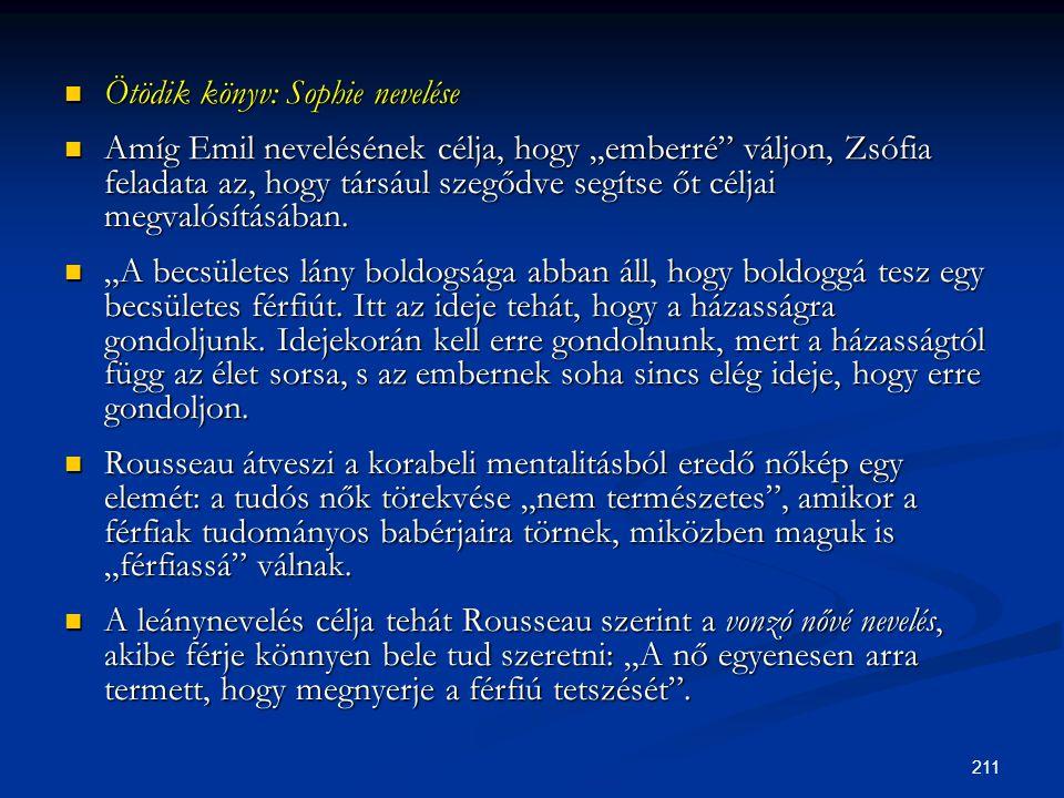 """211  Ötödik könyv: Sophie nevelése  Amíg Emil nevelésének célja, hogy """"emberré"""" váljon, Zsófia feladata az, hogy társául szegődve segítse őt céljai"""