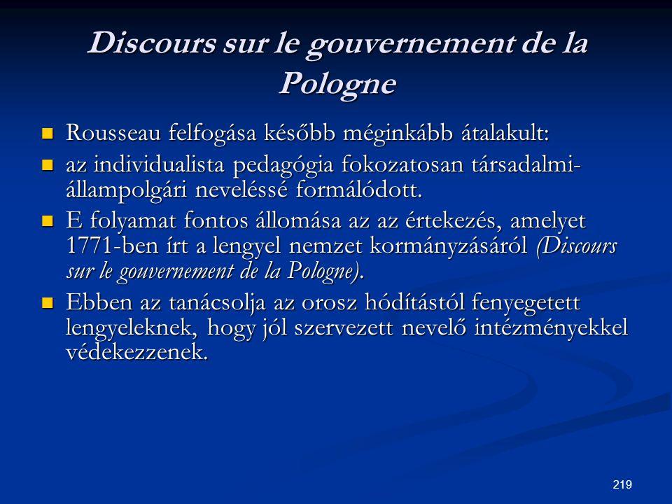 219 Discours sur le gouvernement de la Pologne  Rousseau felfogása később méginkább átalakult:  az individualista pedagógia fokozatosan társadalmi-
