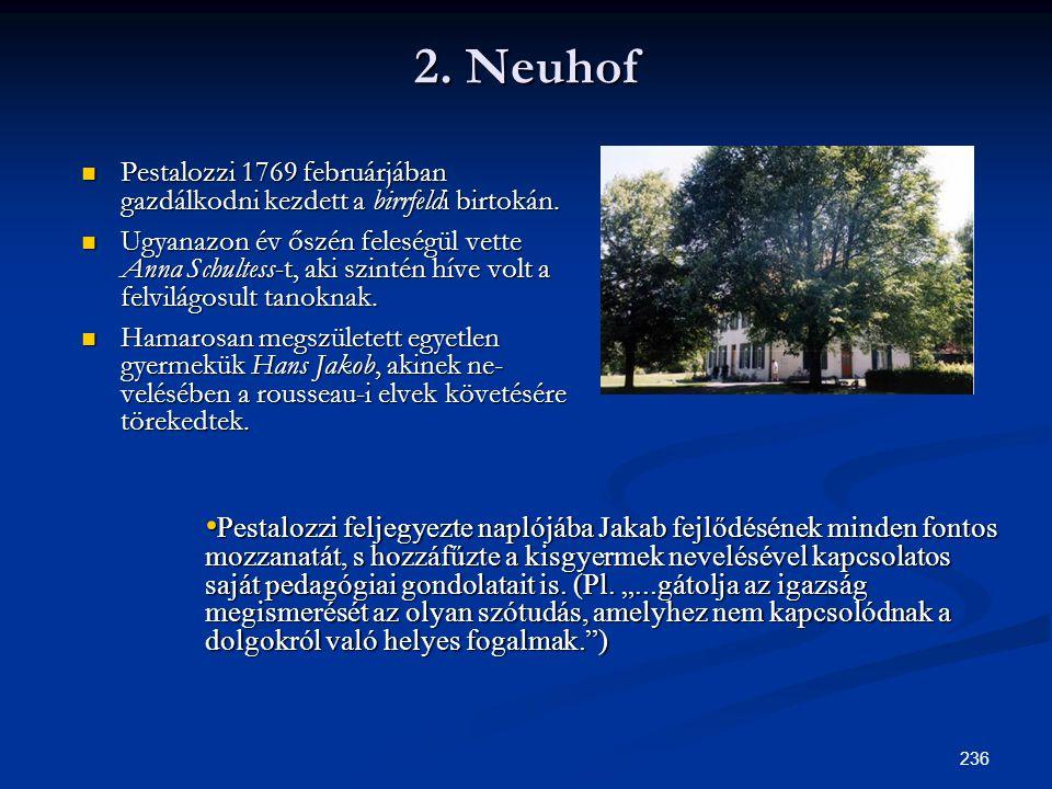 236 2. Neuhof  Pestalozzi 1769 februárjában gazdálkodni kezdett a birrfeldi birtokán.  Ugyanazon év őszén feleségül vette Anna Schultess-t, aki szin