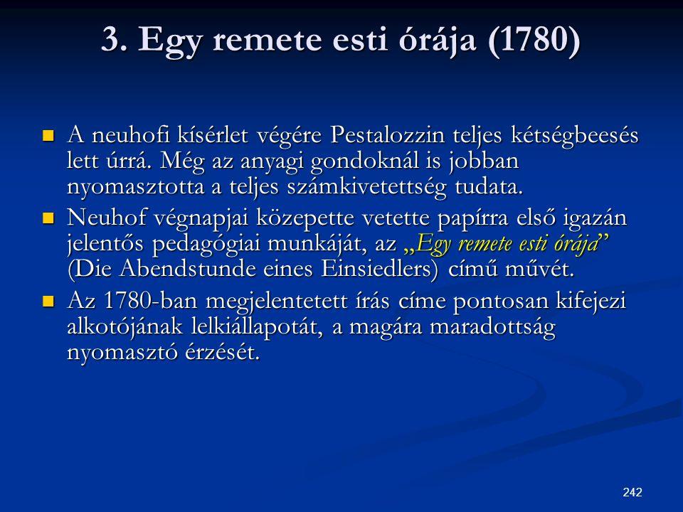 242 3. Egy remete esti órája (1780)  A neuhofi kísérlet végére Pestalozzin teljes kétségbeesés lett úrrá. Még az anyagi gondoknál is jobban nyomaszto
