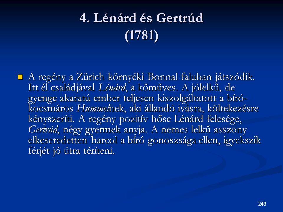 246 4. Lénárd és Gertrúd (1781)  A regény a Zürich környéki Bonnal faluban játszódik. Itt él családjával Lénárd, a kőműves. A jólelkű, de gyenge akar