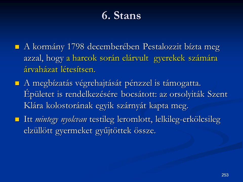 253 6. Stans  A kormány 1798 decemberében Pestalozzit bízta meg azzal, hogy a harcok során elárvult gyerekek számára árvaházat létesítsen.  A megbíz