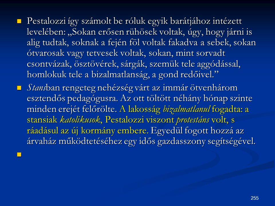 """255  Pestalozzi így számolt be róluk egyik barátjához intézett levelében: """"Sokan erősen rühösek voltak, úgy, hogy járni is alig tudtak, soknak a fejé"""