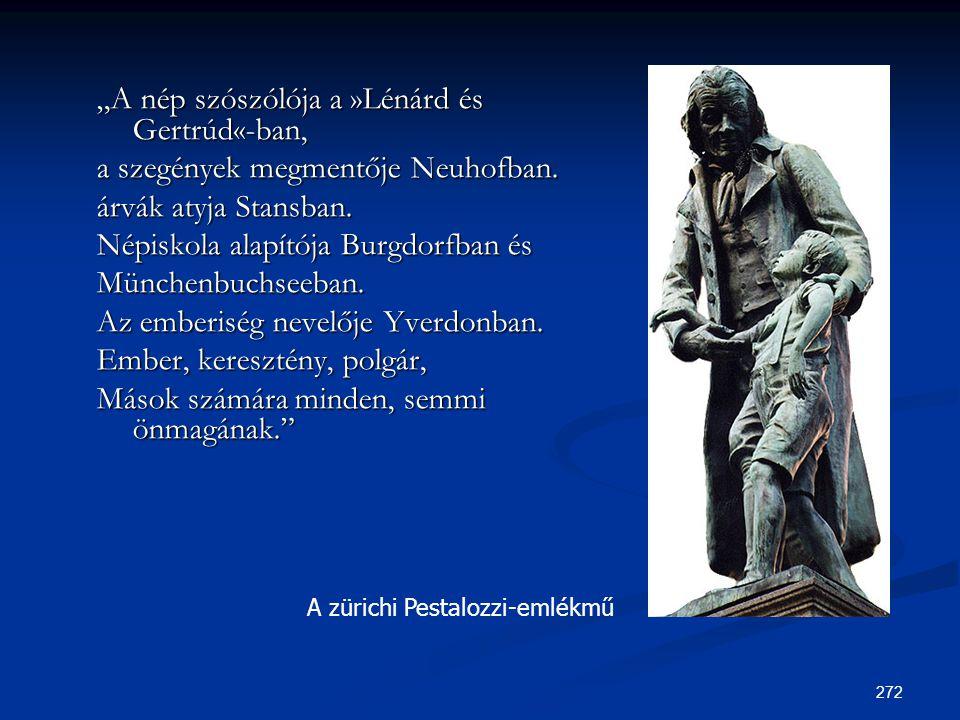 """272 """"A nép szószólója a »Lénárd és Gertrúd«-ban, a szegények megmentője Neuhofban. árvák atyja Stansban. Népiskola alapítója Burgdorfban és Münchenbuc"""