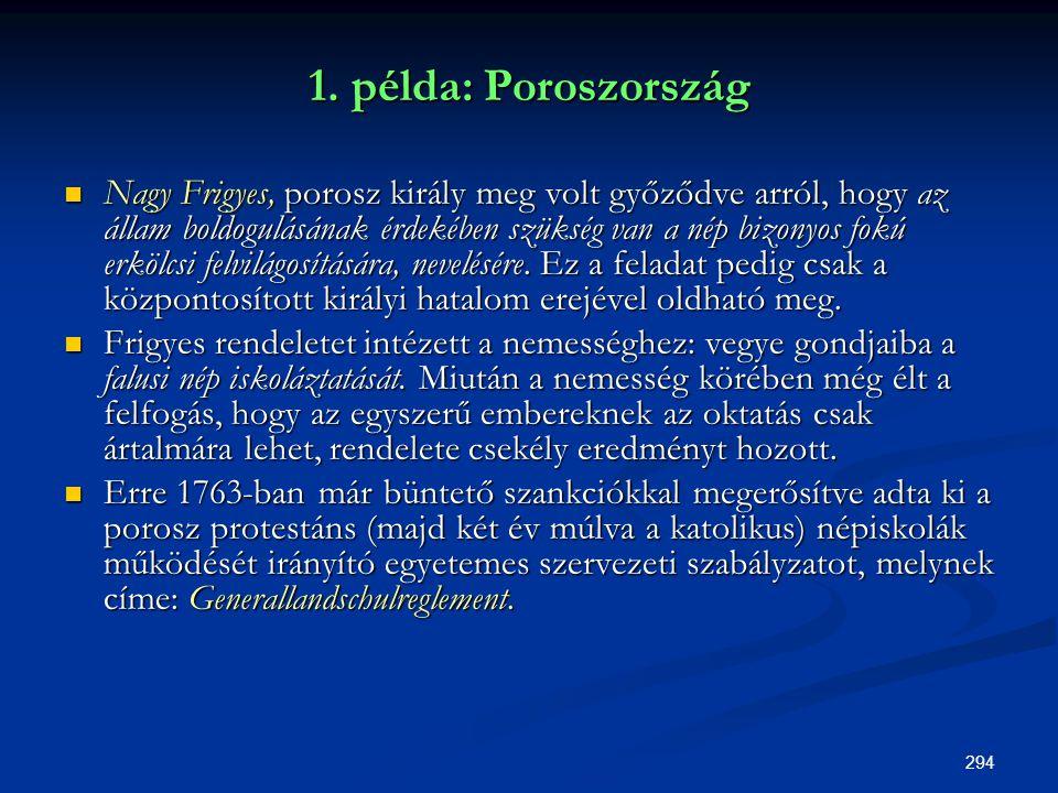 294 1. példa: Poroszország  Nagy Frigyes, porosz király meg volt győződve arról, hogy az állam boldogulásának érdekében szükség van a nép bizonyos fo