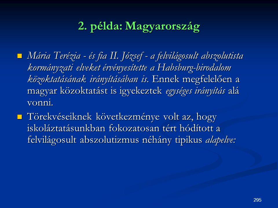 295 2. példa: Magyarország  Mária Terézia - és fia II. József - a felvilágosult abszolutista kormányzati elveket érvényesítette a Habsburg-birodalom