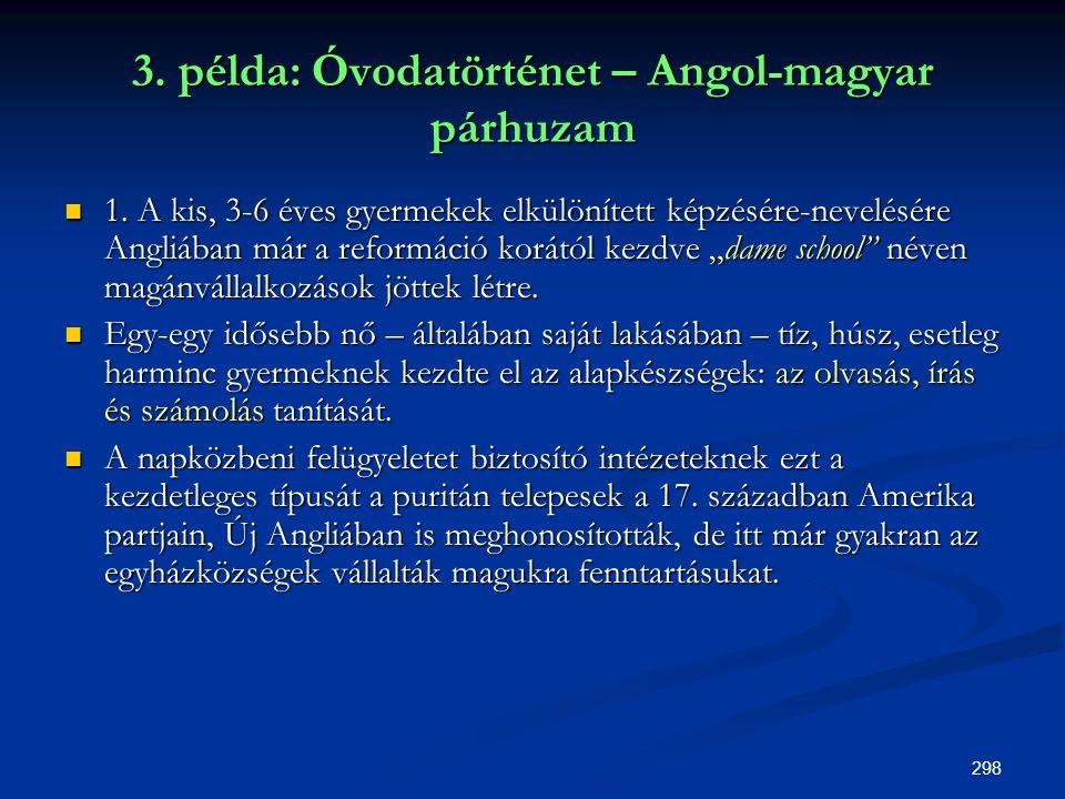 298 3. példa: Óvodatörténet – Angol-magyar párhuzam  1. A kis, 3-6 éves gyermekek elkülönített képzésére-nevelésére Angliában már a reformáció korátó
