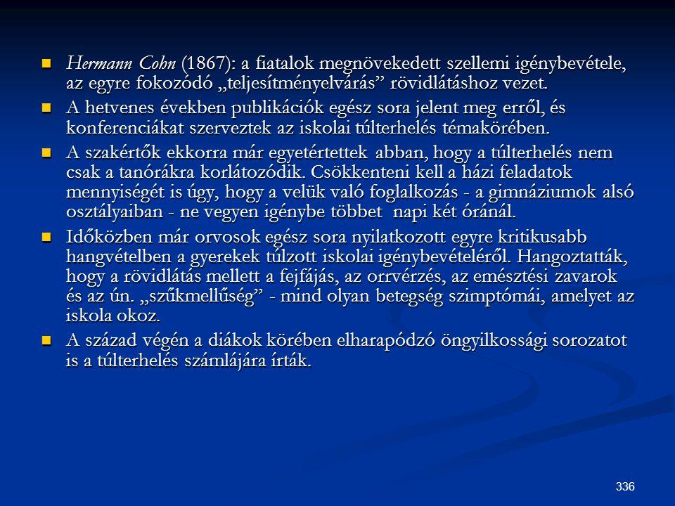 """336  Hermann Cohn (1867): a fiatalok megnövekedett szellemi igénybevétele, az egyre fokozódó """"teljesítményelvárás"""" rövidlátáshoz vezet.  A hetvenes"""