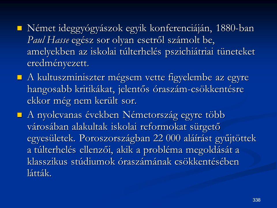 338  Német ideggyógyászok egyik konferenciáján, 1880-ban Paul Hasse egész sor olyan esetről számolt be, amelyekben az iskolai túlterhelés pszichiátri