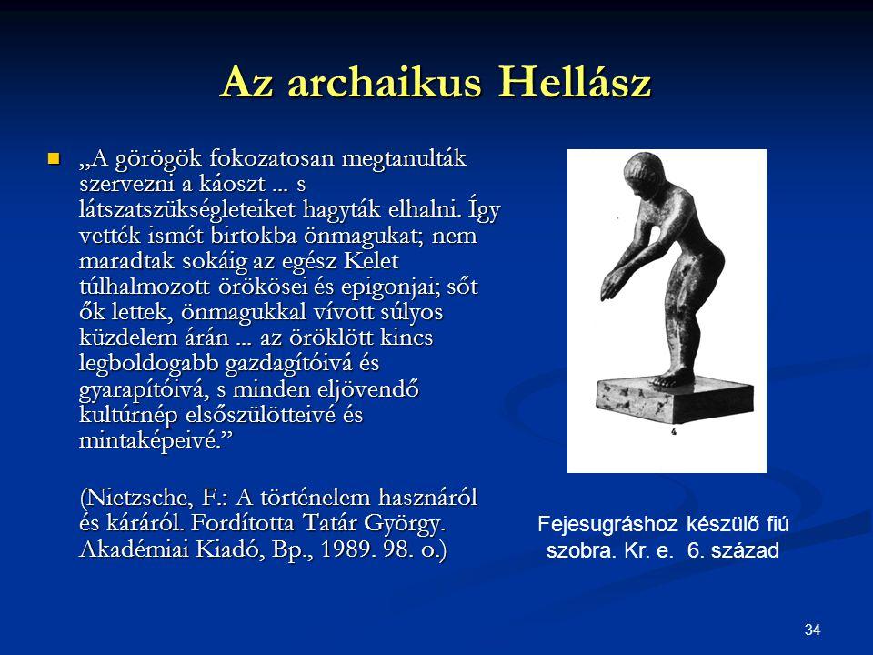 """34 Az archaikus Hellász  """"A görögök fokozatosan megtanulták szervezni a káoszt... s látszatszükségleteiket hagyták elhalni. Így vették ismét birtokba"""