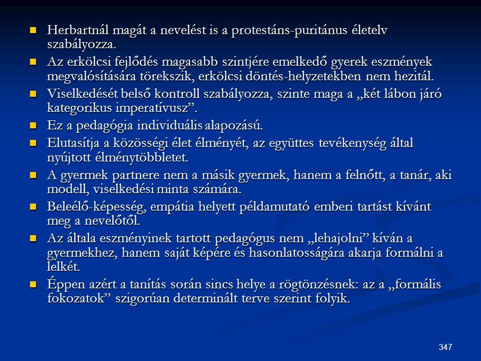 347  Herbartnál magát a nevelést is a protestáns-puritánus életelv szabályozza.  Az erkölcsi fejlődés magasabb szintjére emelkedő gyerek eszmények m