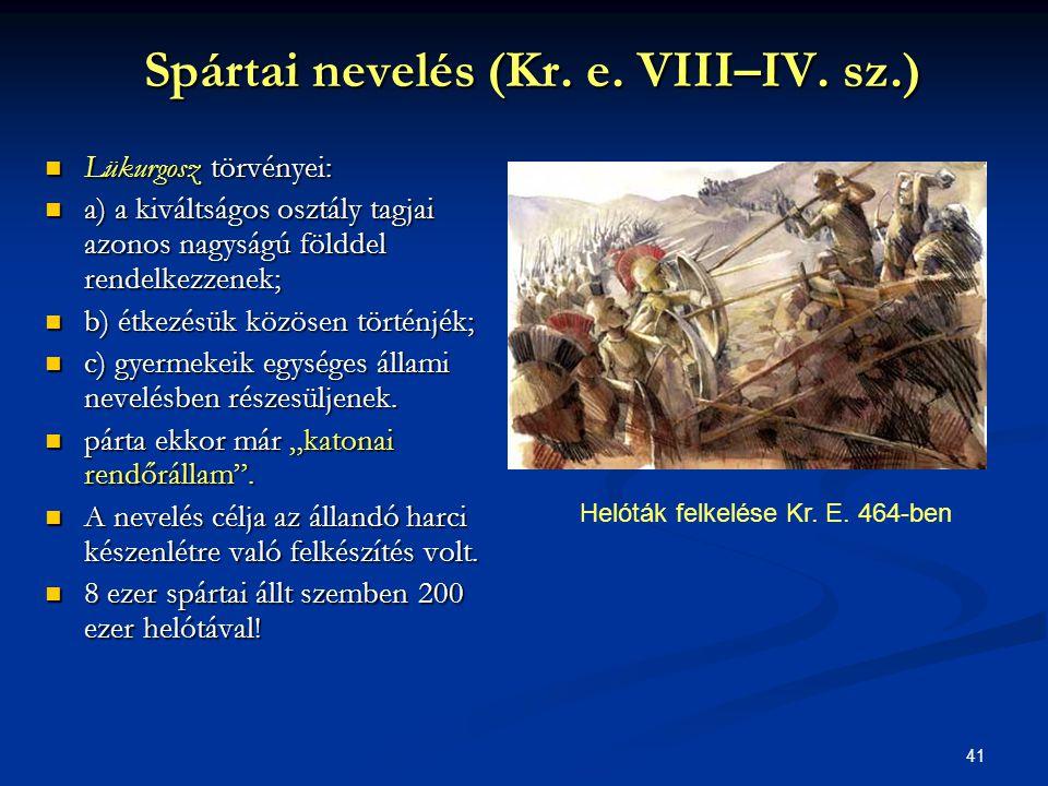 41 Spártai nevelés (Kr. e. VIII–IV. sz.) Spártai nevelés (Kr. e. VIII–IV. sz.)  Lükurgosz törvényei:  a) a kiváltságos osztály tagjai azonos nagyság