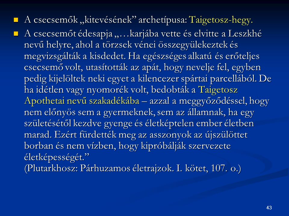 """43  A csecsemők """"kitevésének"""" archetípusa: Taigetosz-hegy.  A csecsemőt édesapja """"…karjába vette és elvitte a Leszkhé nevű helyre, ahol a törzsek vé"""