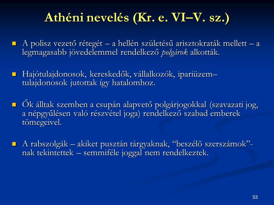 53 Athéni nevelés (Kr. e. VI–V. sz.)  A polisz vezető rétegét – a hellén születésű arisztokraták mellett – a legmagasabb jövedelemmel rendelkező polg