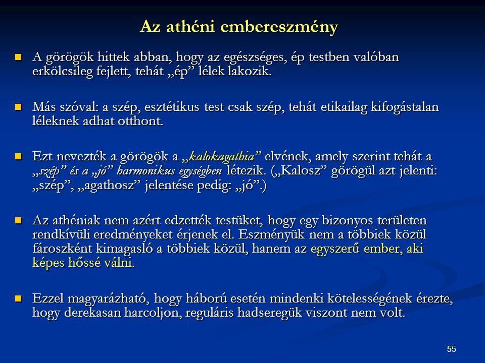 """55 Az athéni embereszmény  A görögök hittek abban, hogy az egészséges, ép testben valóban erkölcsileg fejlett, tehát """"ép"""" lélek lakozik.  Más szóval"""