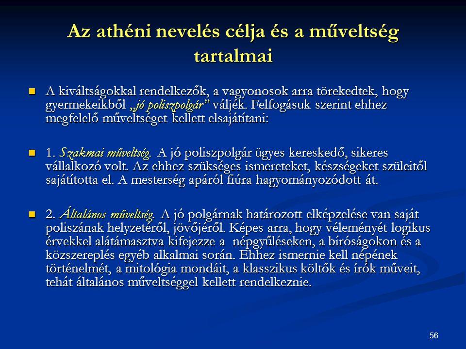 """56 Az athéni nevelés célja és a műveltség tartalmai  A kiváltságokkal rendelkezők, a vagyonosok arra törekedtek, hogy gyermekeikből """"jó poliszpolgár"""""""