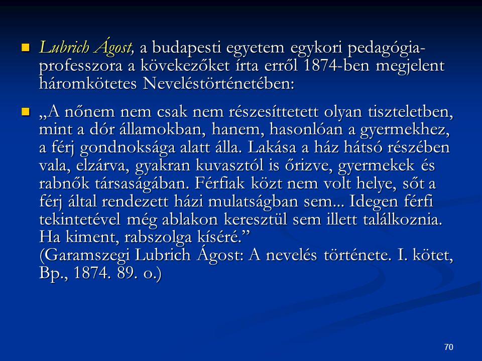 70  Lubrich Ágost, a budapesti egyetem egykori pedagógia professzora a kövekezőket írta erről 1874-ben megjelent háromkötetes Neveléstörténetében: 