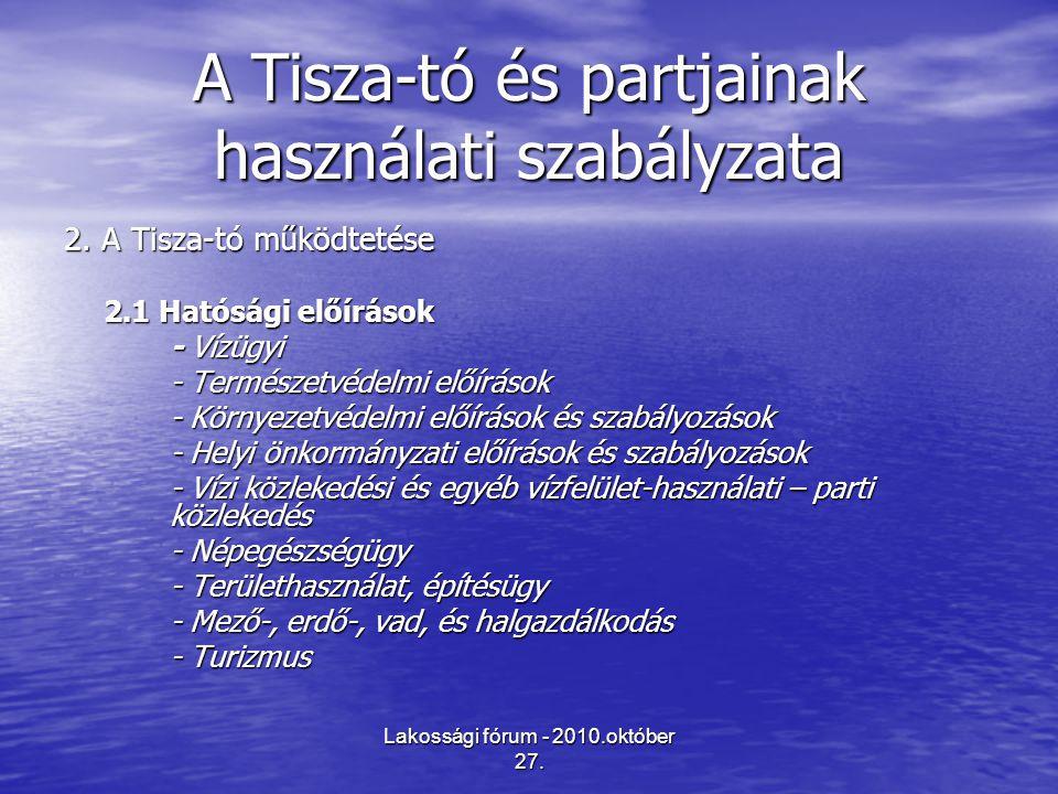 Lakossági fórum - 2010.október 27. A Tisza-tó és partjainak használati szabályzata 2. A Tisza-tó működtetése 2.1 Hatósági előírások - Vízügyi - Termés