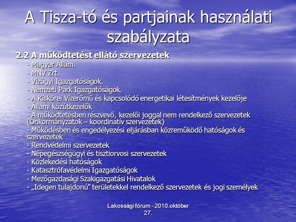Lakossági fórum - 2010.október 27. A Tisza-tó és partjainak használati szabályzata 2.2 A működtetést ellátó szervezetek - Magyar Állam. - MNV Zrt. - V