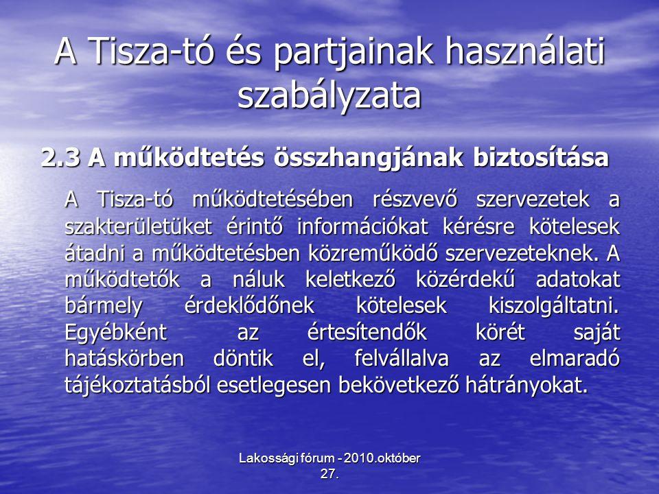 Lakossági fórum - 2010.október 27. A Tisza-tó és partjainak használati szabályzata 2.3 A működtetés összhangjának biztosítása A Tisza-tó működtetésébe