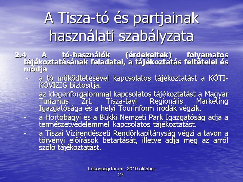 Lakossági fórum - 2010.október 27. A Tisza-tó és partjainak használati szabályzata 2.4 A tó-használók (érdekeltek) folyamatos tájékoztatásának feladat
