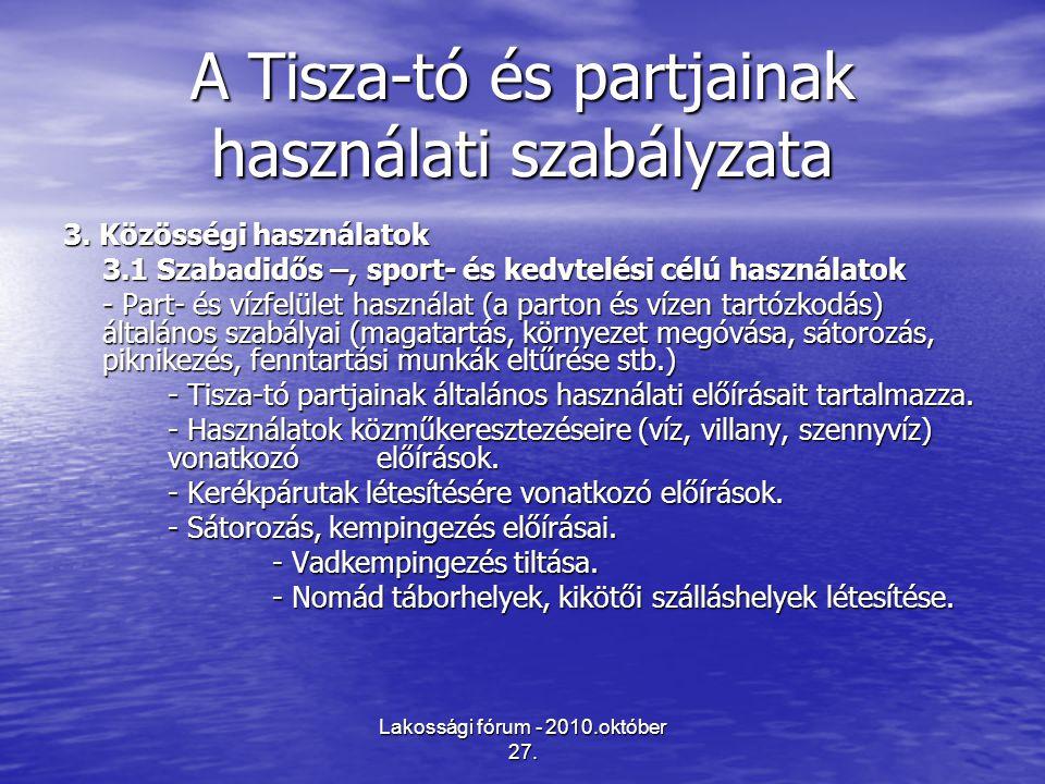 Lakossági fórum - 2010.október 27. A Tisza-tó és partjainak használati szabályzata 3. Közösségi használatok 3.1 Szabadidős –, sport- és kedvtelési cél