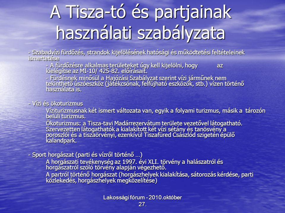 Lakossági fórum - 2010.október 27. A Tisza-tó és partjainak használati szabályzata - Szabadvízi fürdőzés, strandok kijelölésének hatósági és működteté