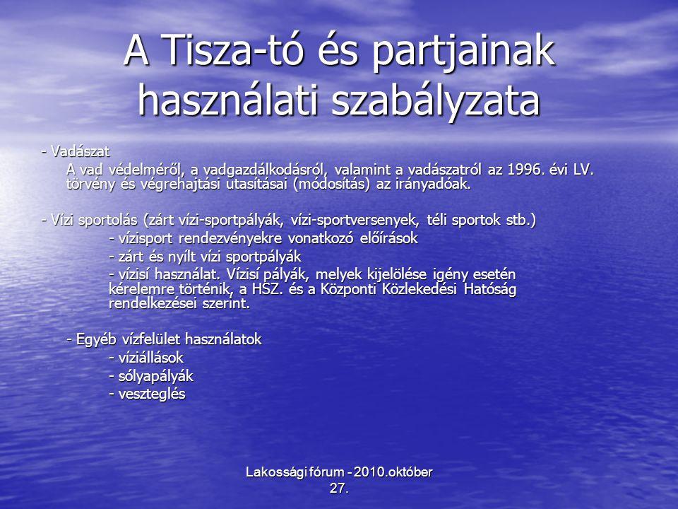 Lakossági fórum - 2010.október 27. A Tisza-tó és partjainak használati szabályzata - Vadászat A vad védelméről, a vadgazdálkodásról, valamint a vadász