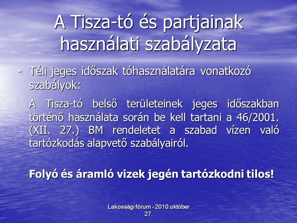 Lakossági fórum - 2010.október 27. A Tisza-tó és partjainak használati szabályzata -Téli jeges időszak tóhasználatára vonatkozó szabályok: A Tisza-tó