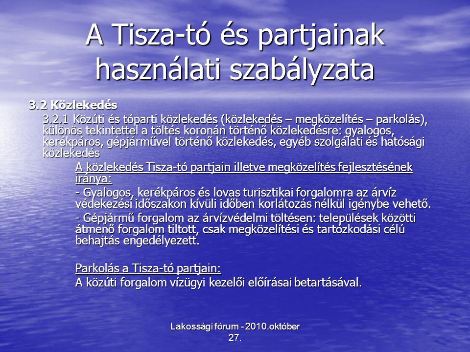 Lakossági fórum - 2010.október 27. A Tisza-tó és partjainak használati szabályzata 3.2 Közlekedés 3.2.1 Közúti és tóparti közlekedés (közlekedés – meg