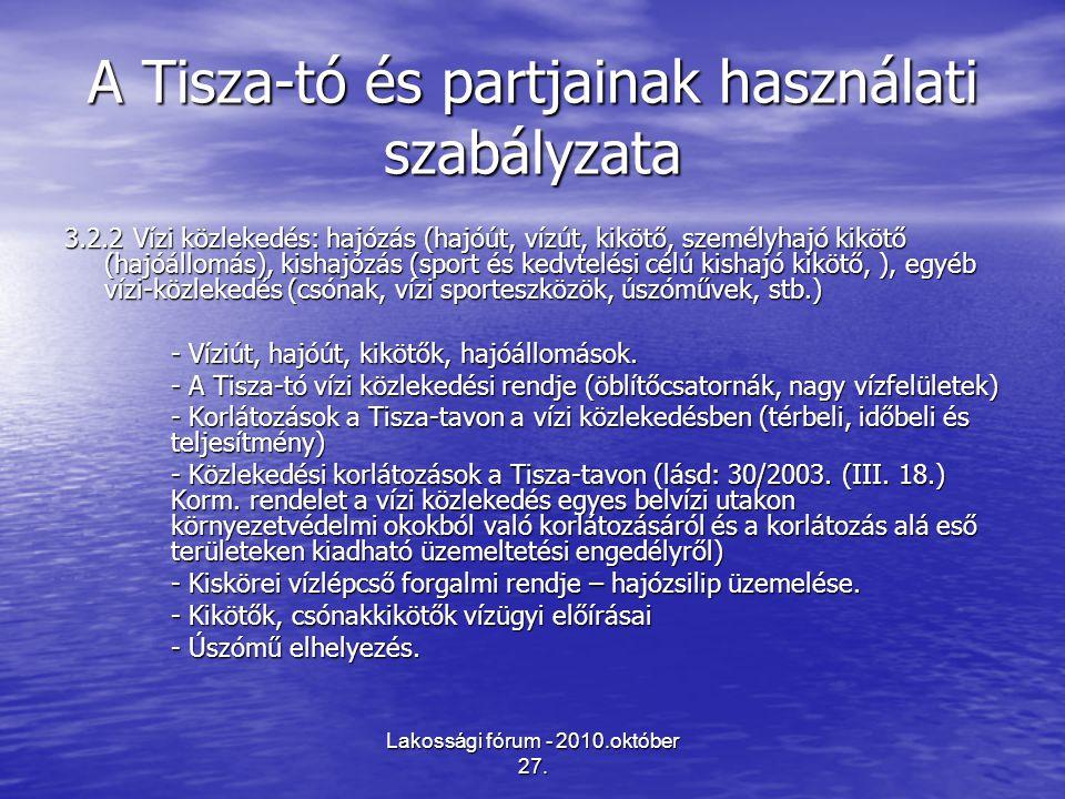 Lakossági fórum - 2010.október 27. A Tisza-tó és partjainak használati szabályzata 3.2.2 Vízi közlekedés: hajózás (hajóút, vízút, kikötő, személyhajó