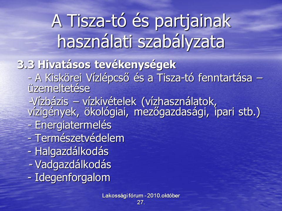 Lakossági fórum - 2010.október 27. A Tisza-tó és partjainak használati szabályzata 3.3 Hivatásos tevékenységek - A Kiskörei Vízlépcső és a Tisza-tó fe