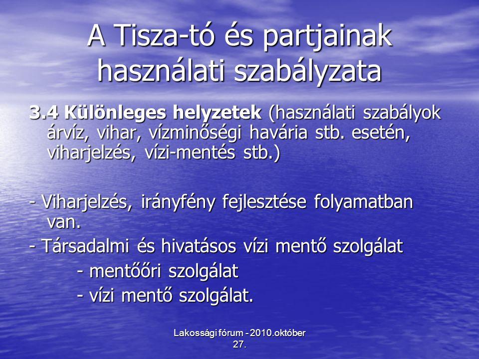 Lakossági fórum - 2010.október 27. A Tisza-tó és partjainak használati szabályzata 3.4 Különleges helyzetek (használati szabályok árvíz, vihar, vízmin
