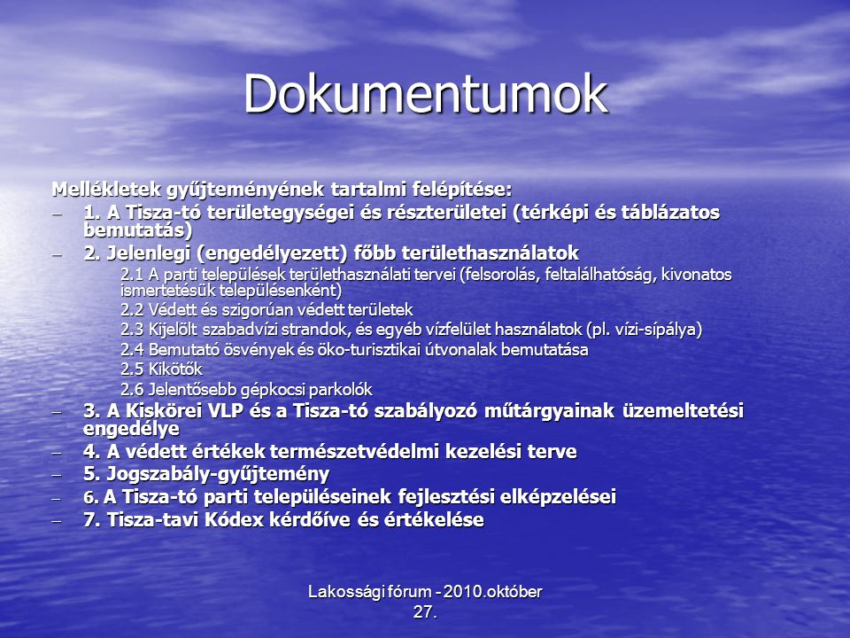 Lakossági fórum - 2010.október 27. Dokumentumok Mellékletek gyűjteményének tartalmi felépítése:  1. A Tisza-tó területegységei és részterületei (térk