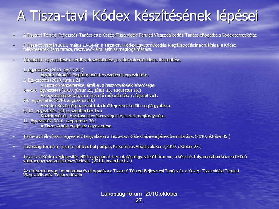 Lakossági fórum - 2010.október 27. A Tisza-tavi Kódex készítésének lépései - A Tisza-tó Térségi Fejlesztési Tanács és a Közép-Tisza-vidéki Területi Ví