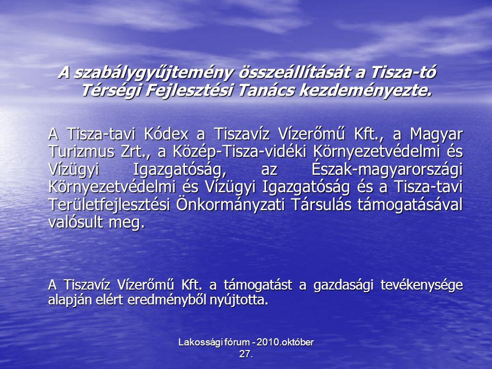Lakossági fórum - 2010.október 27. A szabálygyűjtemény összeállítását a Tisza-tó Térségi Fejlesztési Tanács kezdeményezte. A Tisza-tavi Kódex a Tiszav