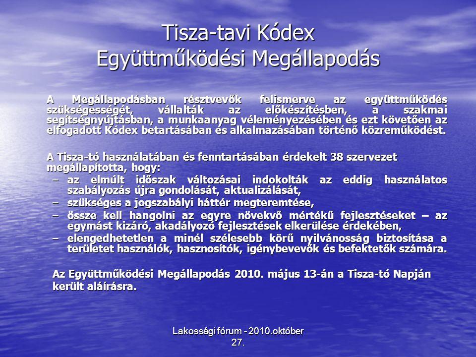 Lakossági fórum - 2010.október 27. Tisza-tavi Kódex Együttműködési Megállapodás A Megállapodásban résztvevők felismerve az együttműködés szükségességé
