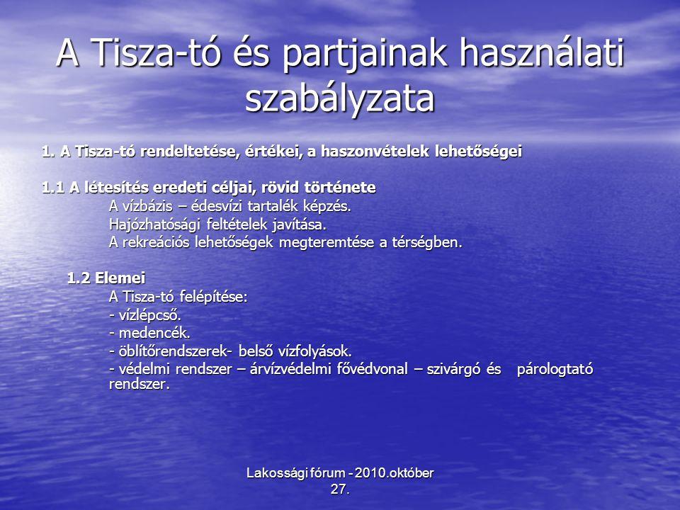 Lakossági fórum - 2010.október 27. A Tisza-tó és partjainak használati szabályzata 1. A Tisza-tó rendeltetése, értékei, a haszonvételek lehetőségei 1.