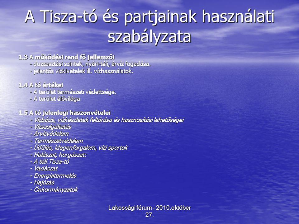 Lakossági fórum - 2010.október 27. A Tisza-tó és partjainak használati szabályzata 1.3 A működési rend fő jellemzői - duzzasztási szintek, nyári-téli,