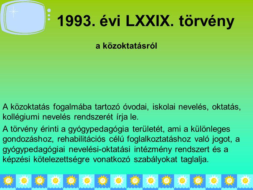 1993. évi LXXIX. törvény a közoktatásról A közoktatás fogalmába tartozó óvodai, iskolai nevelés, oktatás, kollégiumi nevelés rendszerét írja le. A tör
