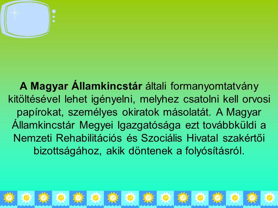 A Magyar Államkincstár általi formanyomtatvány kitöltésével lehet igényelni, melyhez csatolni kell orvosi papírokat, személyes okiratok másolatát. A M