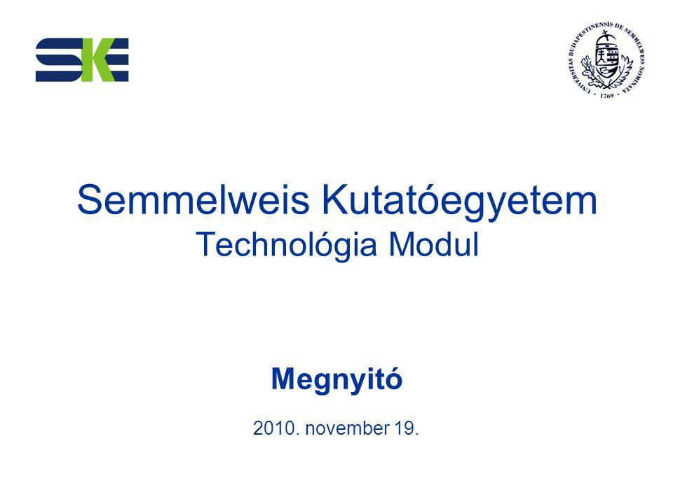 Semmelweis Kutatóegyetem Technológia Modul Megnyitó 2010. november 19.