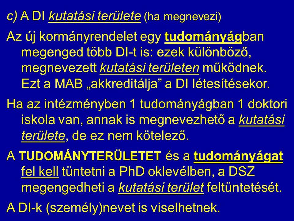 c) A DI kutatási területe (ha megnevezi) Az új kormányrendelet egy tudományágban megenged több DI-t is: ezek különböző, megnevezett kutatási területen