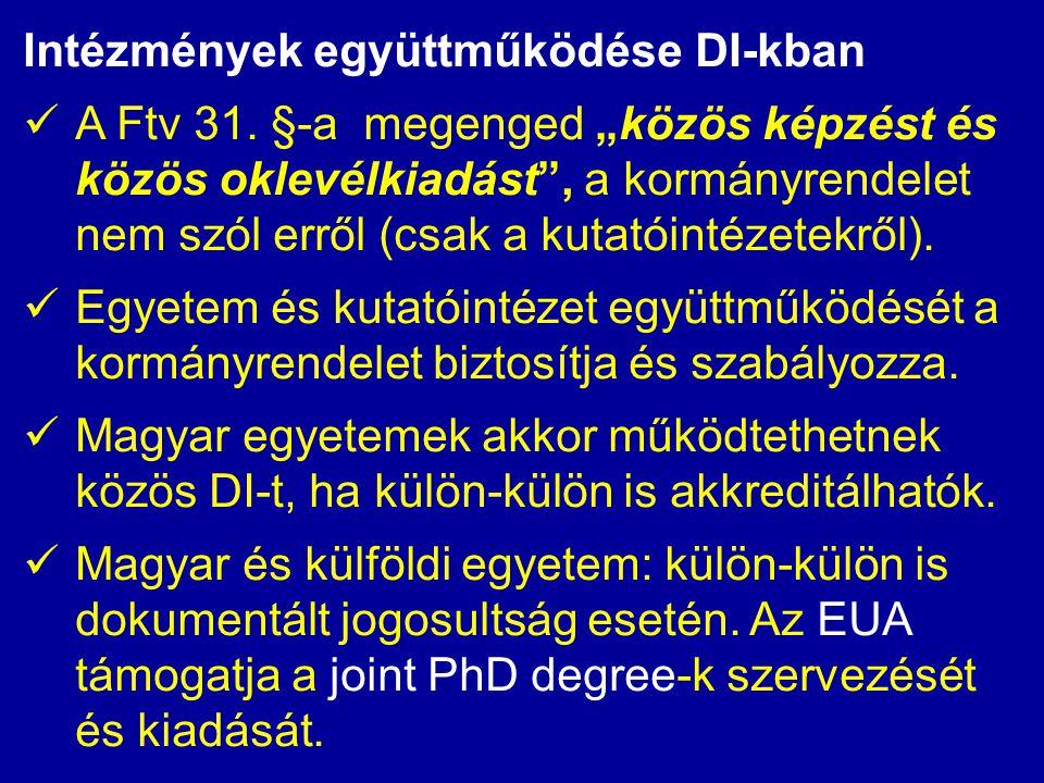 """Intézmények együttműködése DI-kban  A Ftv 31. §-a megenged """"közös képzést és közös oklevélkiadást"""", a kormányrendelet nem szól erről (csak a kutatóin"""