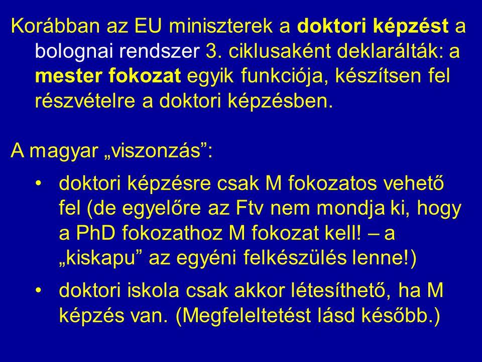 Korábban az EU miniszterek a doktori képzést a bolognai rendszer 3. ciklusaként deklarálták: a mester fokozat egyik funkciója, készítsen fel részvétel